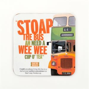 Picture of Stoap the bus ah need a wee wee cup o tea Coaster