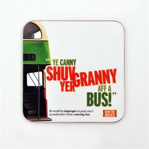Picture of Ye cannae shuv  yer Granny aff a Bus Coaster