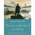 Picture of How to Understand a Painting